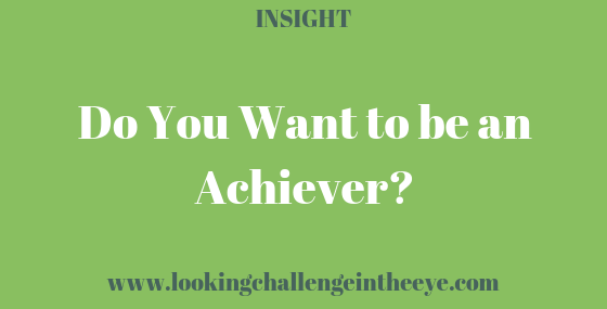 Do you want to be an achiever